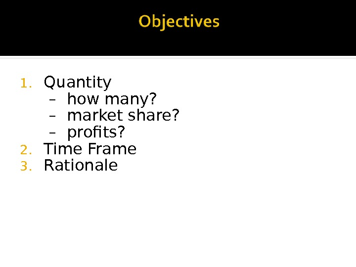1. Quantity  –  how many?  –  market share?  –  profits?