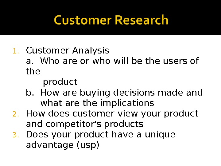 1. Customer Analysis a.  Who are or who will be the users of the