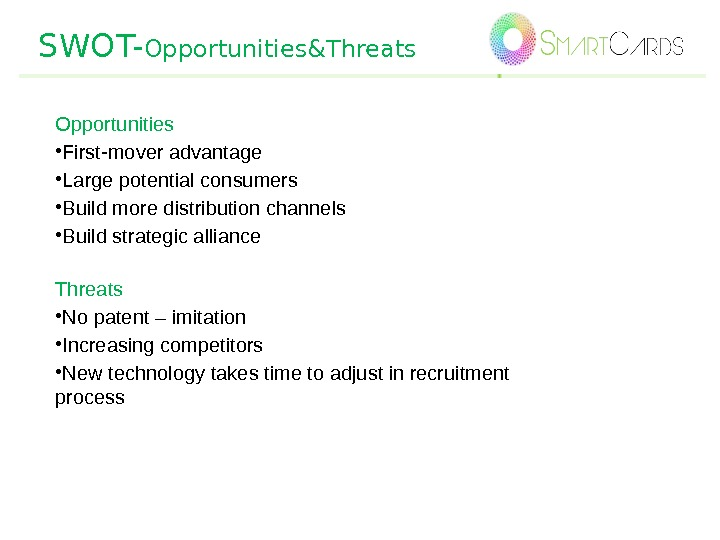 SWOT- Opportunities&Threats Opportunities • First-mover advantage • Large potential consumers • Build more distribution channels •
