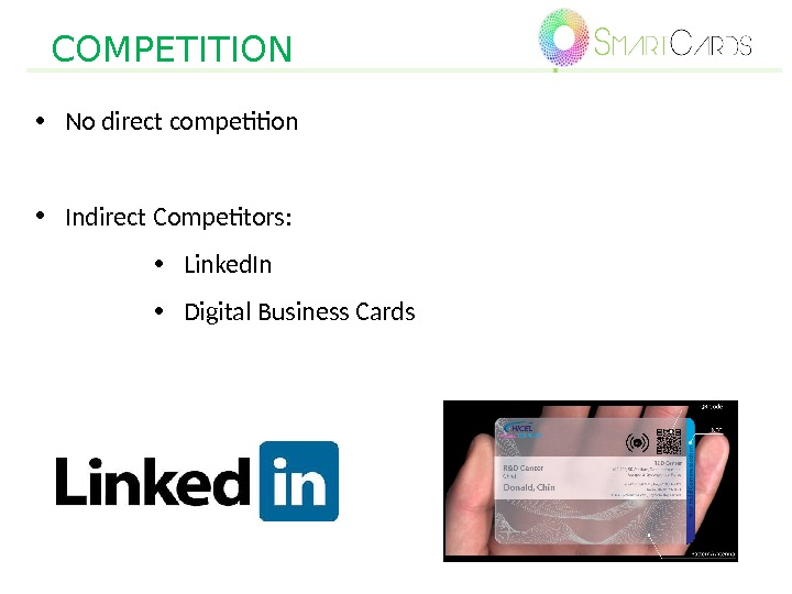 • No direct competition • Indirect Competitors:  • Linked. In • Digital Business Cards.