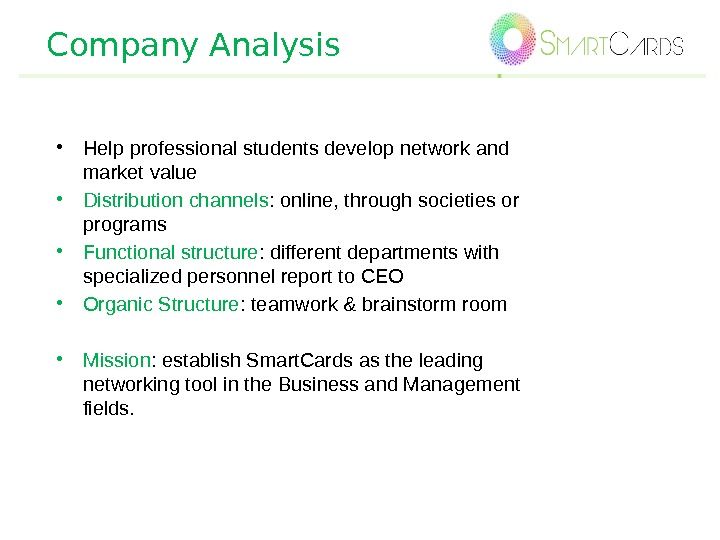 Company Analysis • Help professional students develop network and market value • Distribution channels : online,