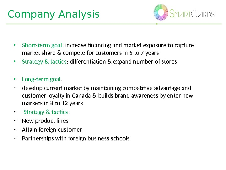 Company Analysis • Short-term goal : increase financing and market exposure to capture market share &