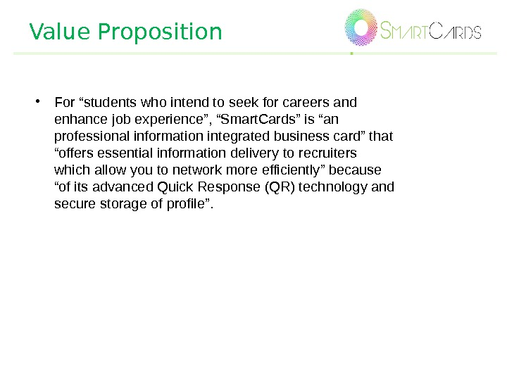 "Value Proposition • For ""students who intend to seek for careers and enhance job experience"", ""Smart."