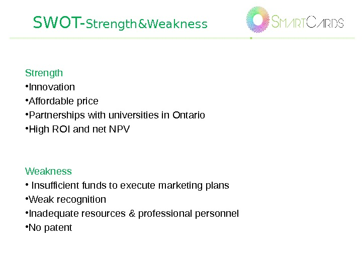 SWOT- Strength&Weakness Strength • Innovation • Affordable price  • Partnerships with universities in Ontario •