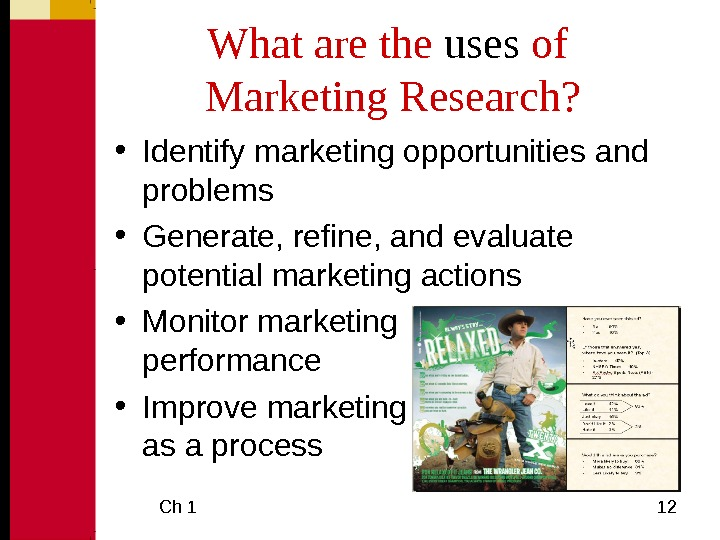 Ch 1  12 What are the uses of Marketing Research?  • Identify marketing