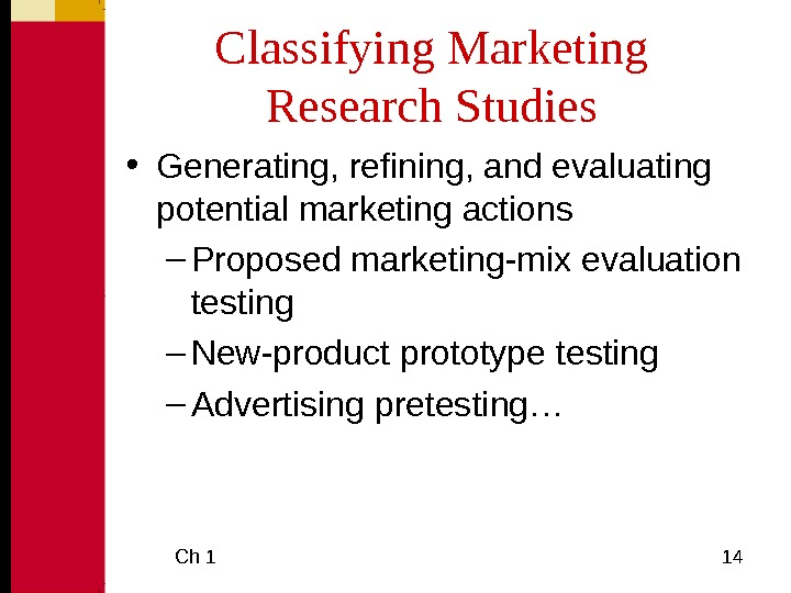 Ch 1  14 Classifying Marketing Research Studies • Generating, refining, and evaluating potential marketing