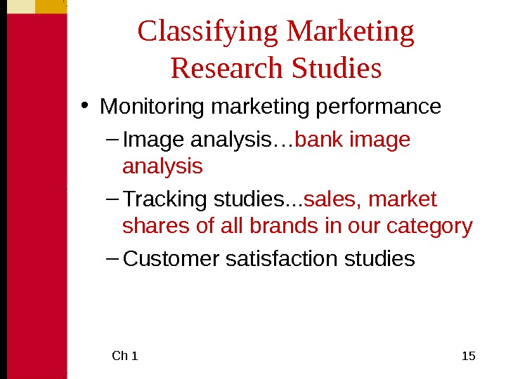 Ch 1  15 Classifying Marketing Research Studies • Monitoring marketing performance – Image analysis…