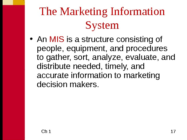 Ch 1  17 The Marketing Information System • An MIS is a structure consisting