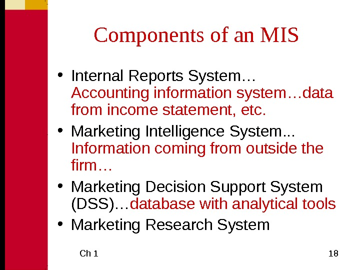 Ch 1  18 Components of an MIS • Internal Reports System…  Accounting information