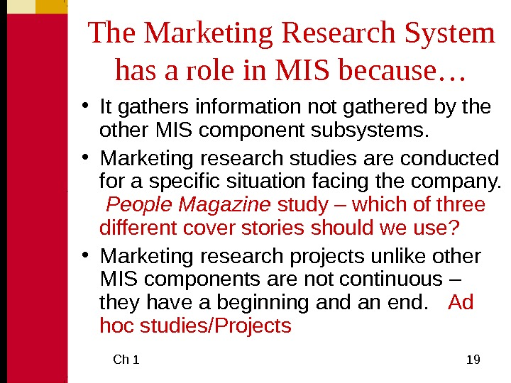 Ch 1  19 The Marketing Research System has a role in MIS because… •