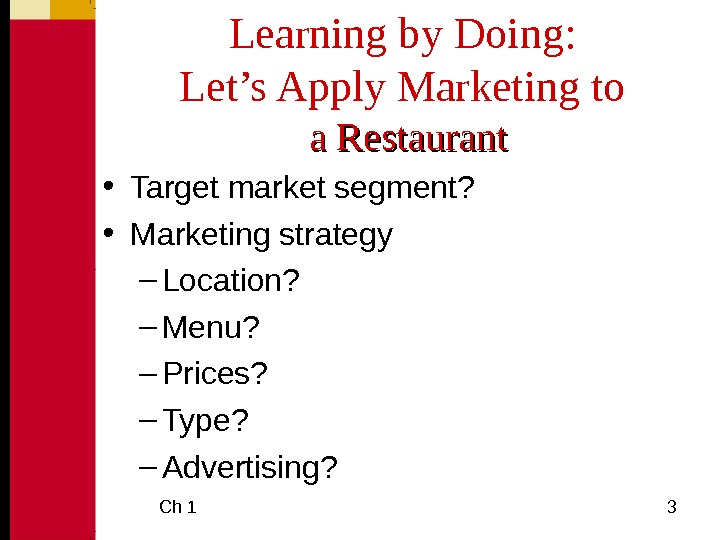 Ch 1  3 Learning by Doing:  Let's Apply Marketing to a Restaurant •