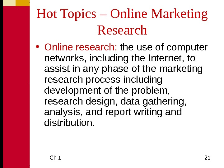 Ch 1  21 Hot Topics – Online Marketing Research • Online research:  the