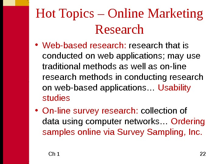 Ch 1  22 Hot Topics – Online Marketing Research • Web-based research:  research