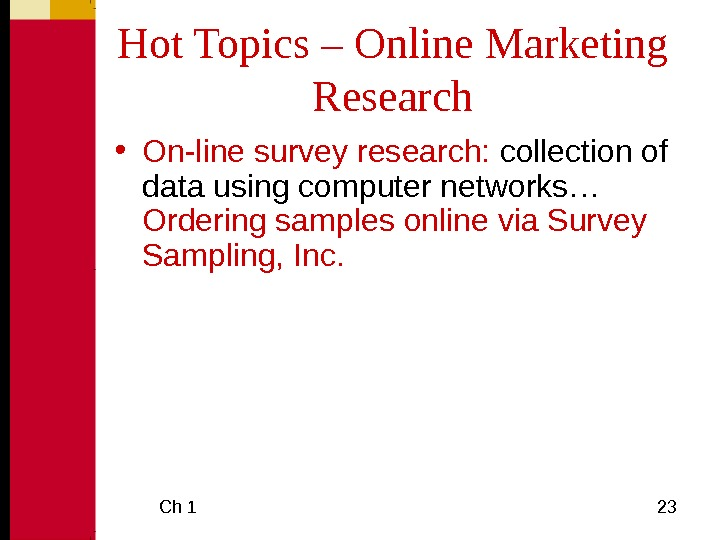 Ch 1  23 Hot Topics – Online Marketing Research • On-line survey research: