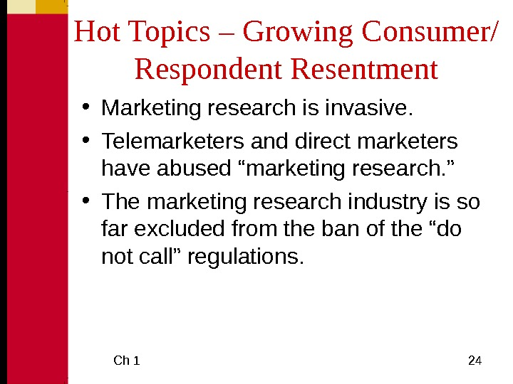 Ch 1  24 Hot Topics – Growing Consumer/ Respondent Resentment • Marketing research is