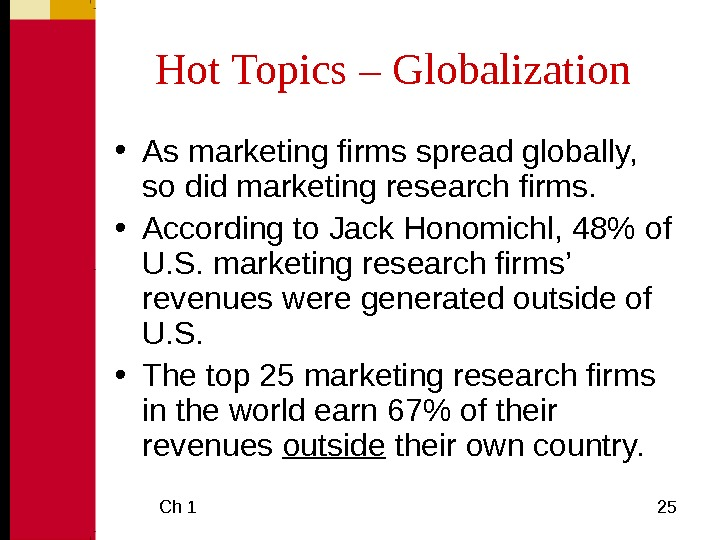 Ch 1  25 Hot Topics – Globalization • As marketing firms spread globally,