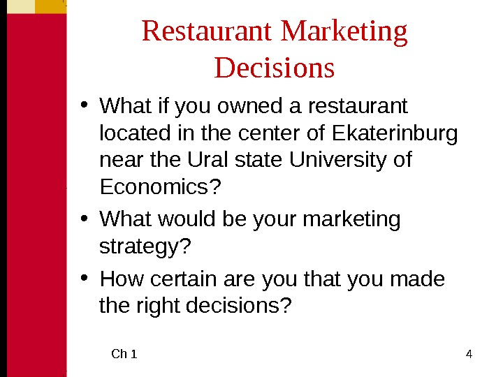 Ch 1  4 Restaurant Marketing Decisions • What if you owned a restaurant