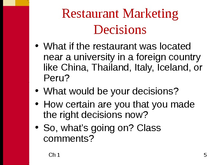 Ch 1  5 Restaurant Marketing Decisions • What if the restaurant was located near