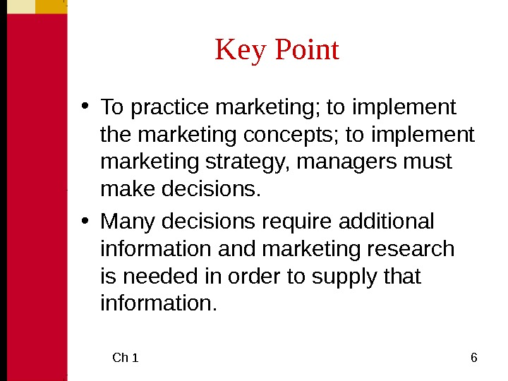 Ch 1  6 Key Point • To practice marketing; to implement the marketing concepts;
