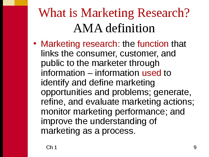 Ch 1  9 What is Marketing Research?  AMA definition • Marketing research: