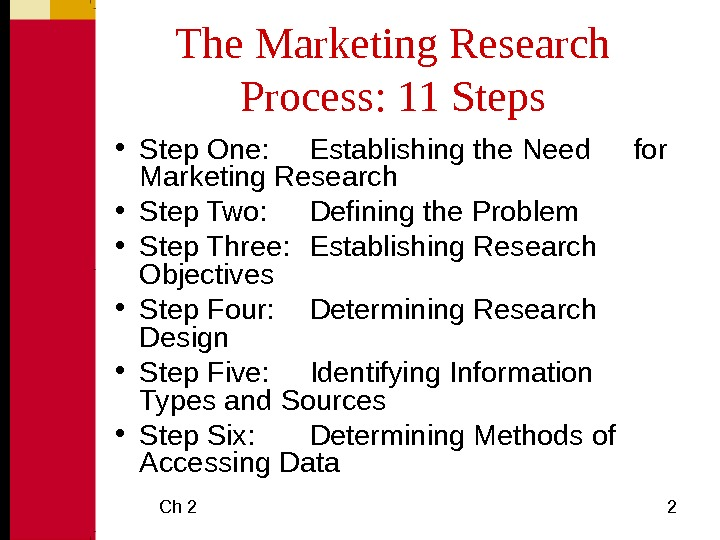 Ch 2 2 The Marketing Research Process: 11 Steps • Step One: Establishing the Need for