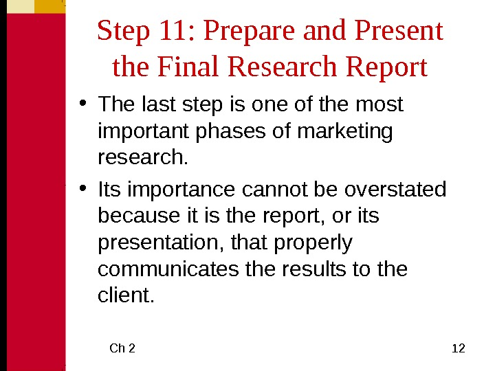 Ch 2 12 Step 11: Prepare and Present the Final Research Report • The last step