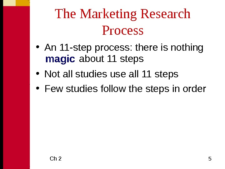 Ch 2 5 The Marketing Research Process • An 11 -step process: there is nothing