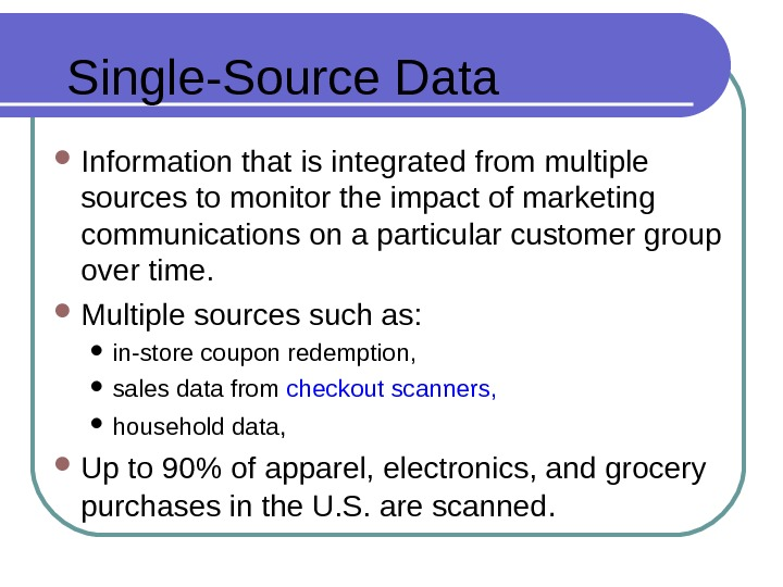 Single-Source Data Information that is integrated from multiple sources to monitor the impact of marketing communications