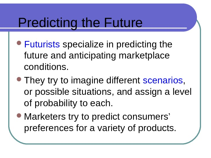Predicting the Futurists  specialize in predicting the future and anticipating marketplace conditions.  They try