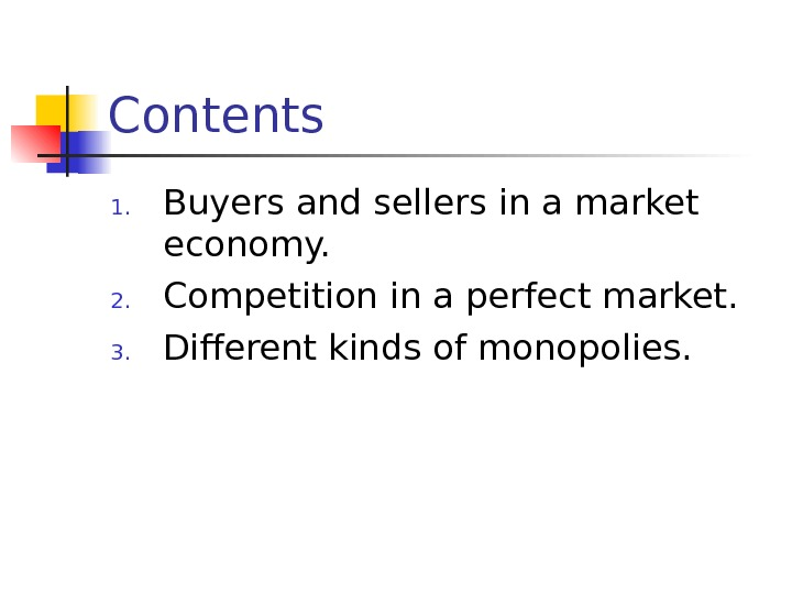 Contents 1. Buyers and sellers in a market economy. 2. Competition in a perfect