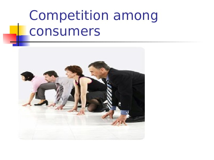 Competition among consumers