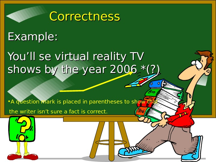 Correctness Example: You'll se virtual reality TV shows by the year 2006 *(? )