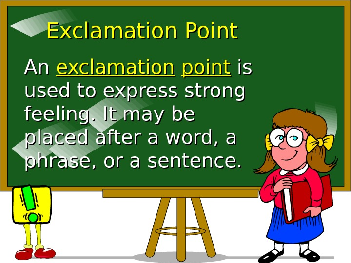 Exclamation Point An An exclamation  point is is used to express strong feeling.