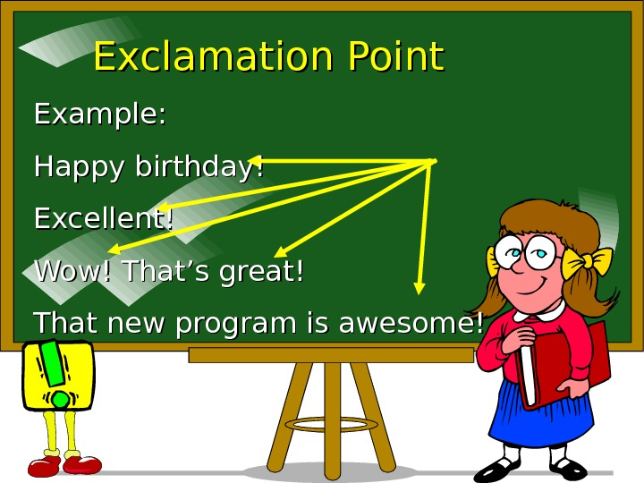 Exclamation Point Example: Happy birthday! Excellent! Wow! That's great! That new program is awesome!