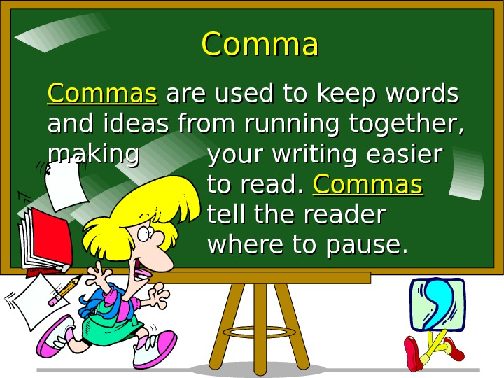 Commas are used to keep words and ideas from running together,  making your