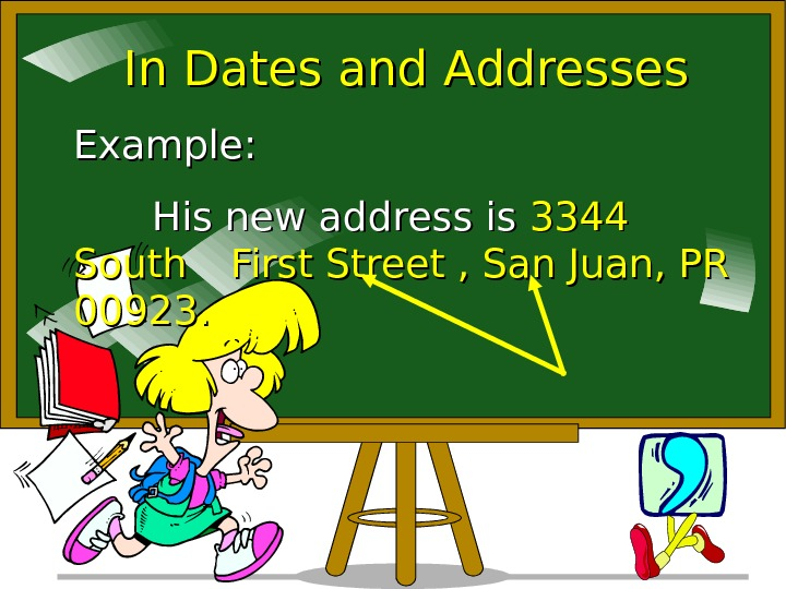 In Dates and Addresses Example:  His new address is 3344 South First Street