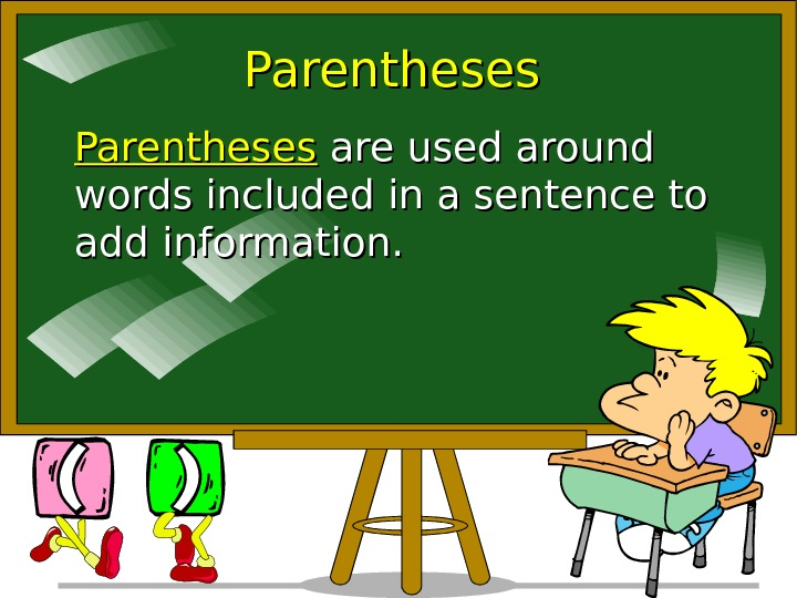 Parentheses are used around words included in a sentence to add information.
