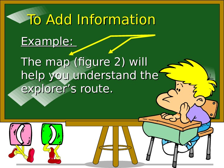 To Add Information Example:  The map (figure 2) will help you understand the