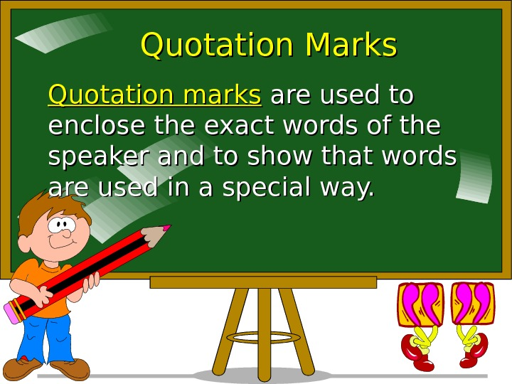 Quotation Marks Quotation marks  are used to enclose the exact words of the
