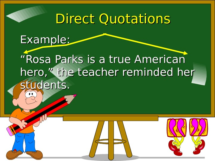 "Direct Quotations Example: """" Rosa Parks is a true American hero, "" the teacher"