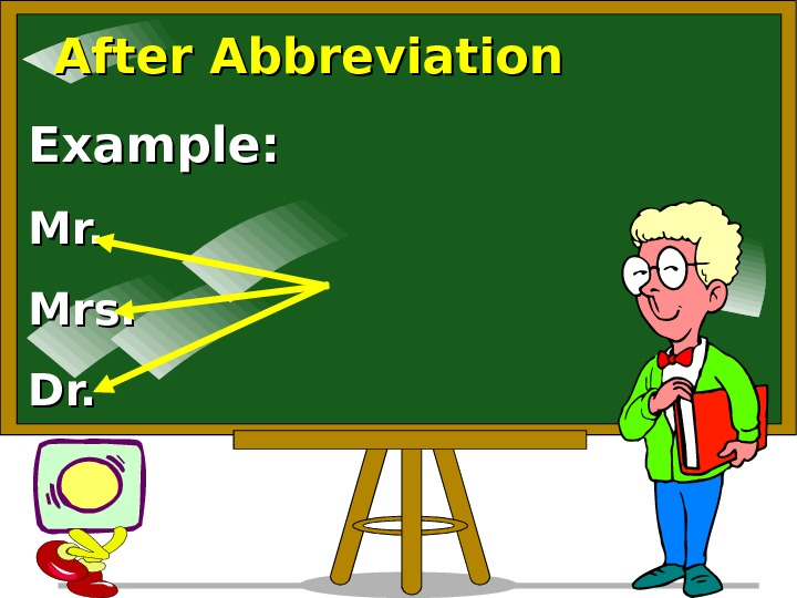 After Abbreviation Example:  Mr. Mrs. Dr.