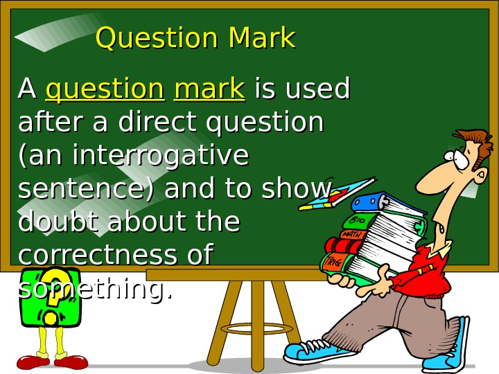 Question Mark A A question  mark is used after a direct question (an