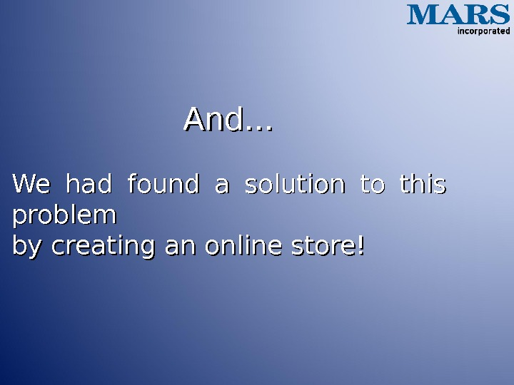 And. . . We had found a solution to this problem by creating an online store!
