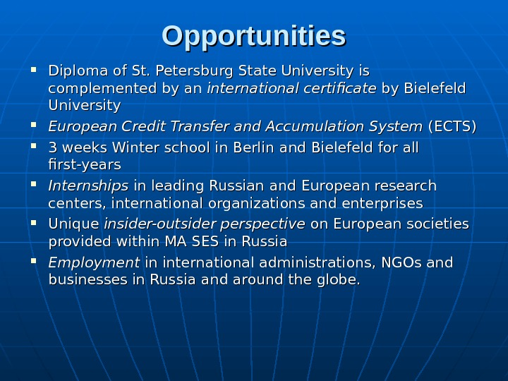 Opportunities Diploma of St. Petersburg State University is complemented by an international certificate by Bielefeld University