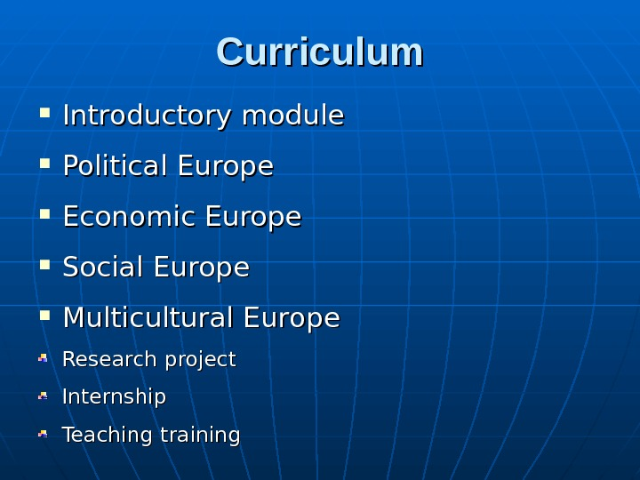 Curriculum Introductory module Political Europe Economic Europe Social Europe Multicultural Europe Research project Internship Teaching training