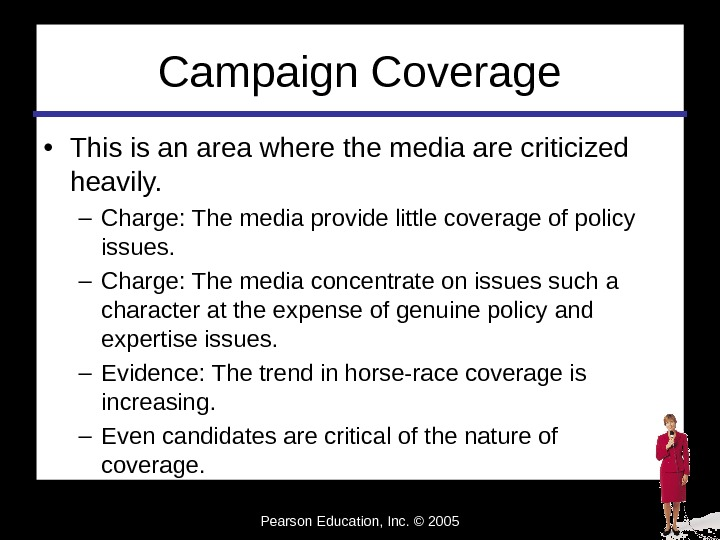 Pearson Education, Inc. © 2005 Campaign Coverage • This is an area where the media are