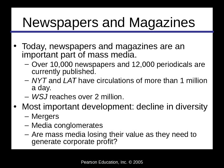 Pearson Education, Inc. © 2005 Newspapers and Magazines • Today, newspapers and magazines are an important