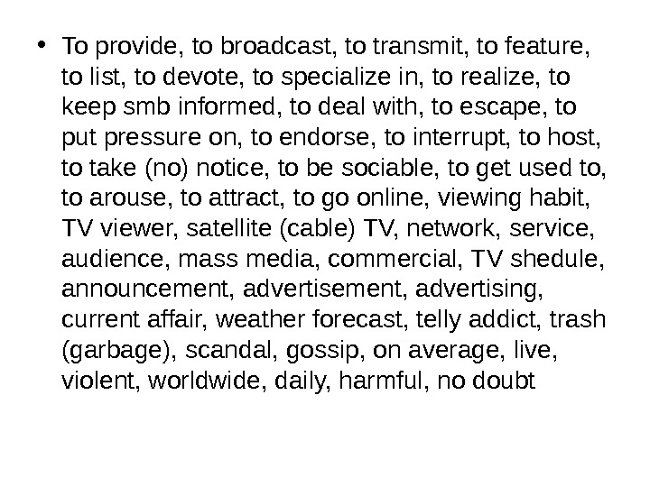 • To provide, to broadcast, to transmit, to feature,  to list, to devote, to