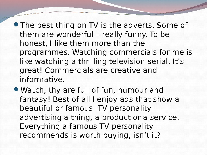 The best thing on TV is the adverts. Some of them are wonderful – really