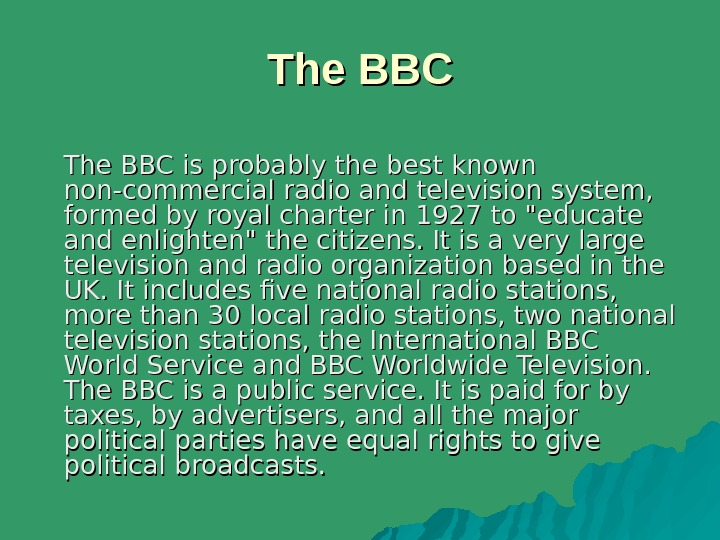 The BBC is probably the best known non-commercial radio and television system,  formed by royal